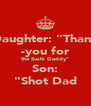 "Daughter: ""Thank -you for the Sushi Daddy"" Son: ""Shot Dad - Personalised Poster A4 size"