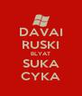 DAVAI RUSKI BLYAT SUKA CYKA - Personalised Poster A4 size
