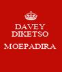 DAVEY  DIKETSO   MOEPADIRA   - Personalised Poster A4 size