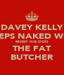 DAVEY KELLY SLEEPS NAKED WITH  MISSY HIS DOG THE FAT BUTCHER - Personalised Poster A4 size
