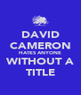 DAVID CAMERON HATES ANYONE WITHOUT A TITLE - Personalised Poster A4 size
