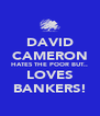 DAVID CAMERON HATES THE POOR BUT.. LOVES BANKERS! - Personalised Poster A4 size