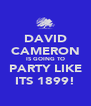 DAVID CAMERON IS GOING TO PARTY LIKE ITS 1899! - Personalised Poster A4 size