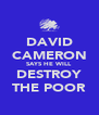 DAVID CAMERON SAYS HE WILL DESTROY THE POOR - Personalised Poster A4 size