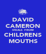 DAVID CAMERON STEALS  FROM CHILDRENS MOUTHS - Personalised Poster A4 size