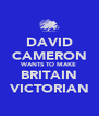 DAVID CAMERON WANTS TO MAKE BRITAIN VICTORIAN - Personalised Poster A4 size