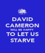 DAVID CAMERON WILL BE HAPPY TO LET US STARVE - Personalised Poster A4 size