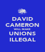 DAVID CAMERON WILL MAKE UNIONS ILLEGAL - Personalised Poster A4 size