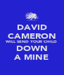 DAVID CAMERON WILL SEND YOUR CHILD DOWN A MINE - Personalised Poster A4 size