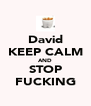 David KEEP CALM AND STOP FUCKING - Personalised Poster A4 size