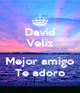 David Veliz  Mejor amigo Te adoro - Personalised Poster A4 size