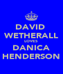 DAVID  WETHERALL LOVES DANICA HENDERSON - Personalised Poster A4 size