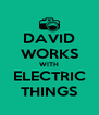 DAVID WORKS WITH ELECTRIC THINGS - Personalised Poster A4 size