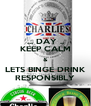 ... DAY .. KEEP CALM & LETS BINGE DRINK RESPONSIBLY - Personalised Poster A4 size
