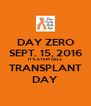 DAY ZERO SEPT. 15, 2016 IT'S STEM CELL TRANSPLANT DAY - Personalised Poster A4 size