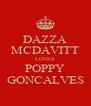 DAZZA MCDAVITT LOVES POPPY GONCALVES - Personalised Poster A4 size