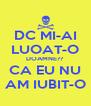 DC MI-AI LUOAT-O DOAMNE?? CA EU NU AM IUBIT-O - Personalised Poster A4 size