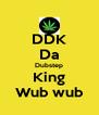 DDK Da Dubstep King Wub wub - Personalised Poster A4 size