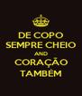 DE COPO SEMPRE CHEIO AND CORAÇÃO TAMBÉM - Personalised Poster A4 size