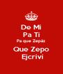 De Mi Pa Ti Pa que Zepáz Que Zepo  Ejcriví - Personalised Poster A4 size