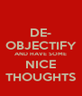DE- OBJECTIFY AND HAVE SOME NICE THOUGHTS - Personalised Poster A4 size