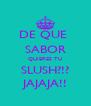 DE QUE  SABOR QUIERES TU SLUSH?!? JAJAJA!! - Personalised Poster A4 size