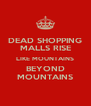DEAD SHOPPING MALLS RISE LIKE MOUNTAINS BEYOND MOUNTAINS - Personalised Poster A4 size