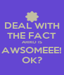 DEAL WITH THE FACT ARIKO IS AWSOMEEE! OK? - Personalised Poster A4 size