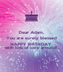 Dear Adam, You are surely blessed &  HAPPY BIRTHDAY  with lots of love around! - Personalised Poster A4 size