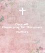 Dear All  Please pray for Thirumeni & Stop spreading  Rumors  - Personalised Poster A4 size