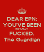 DEAR EPN: YOU'VE BEEN ROYALLY FUCKED. The Guardian - Personalised Poster A4 size