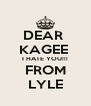 DEAR  KAGEE  I HATE YOU!!! FROM LYLE - Personalised Poster A4 size