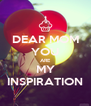 DEAR MOM YOU ARE MY INSPIRATION - Personalised Poster A4 size
