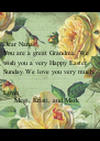 Dear Nana, You are a great Grandma. We   wish you a very Happy Easter   Sunday.We love you very much.  Love,      Megi, Kristi, and Mark - Personalised Poster A4 size