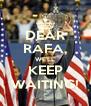 DEAR RAFA, WE'LL KEEP WAITING! - Personalised Poster A4 size