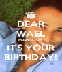 DEAR WAEL MANSOUR IT'S YOUR BIRTHDAY! - Personalised Poster A4 size