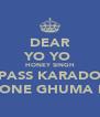 DEAR YO YO  HONEY SINGH PASS KARADO PHONE GHUMA DO - Personalised Poster A4 size