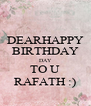 DEARHAPPY BIRTHDAY DAY TO U RAFATH :) - Personalised Poster A4 size