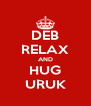 DEB RELAX AND HUG URUK - Personalised Poster A4 size