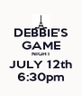 DEBBIE'S GAME NIGHT JULY 12th 6:30pm - Personalised Poster A4 size