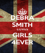 DEBRA SMITH LOVES GIRLS 4EVER - Personalised Poster A4 size