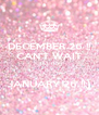 DECEMBER 26 !! CAN'T WAIT TILL IT'S  JANUARY 26 !!;) - Personalised Poster A4 size