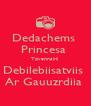 Dedachems  Princesa  Tqvennairii  Debilebiisatviis  Ar Gauuzrdiia  - Personalised Poster A4 size