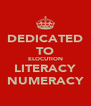 DEDICATED TO ELOCUTION LITERACY NUMERACY - Personalised Poster A4 size