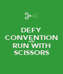 DEFY CONVENTION AND RUN WITH SCISSORS - Personalised Poster A4 size