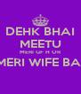 DEHK BHAI MEETU MERI GF H OR WO MERI WIFE BANEGI  - Personalised Poster A4 size