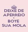 DEIXE DE APERREIO E BOTE  SUA MOLA - Personalised Poster A4 size