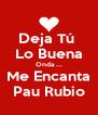 Deja Tú  Lo Buena Onda ... Me Encanta Pau Rubio - Personalised Poster A4 size