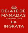 DEJATE DE  MAMADAS  Y EMPEDATE EN LA INGRATA - Personalised Poster A4 size