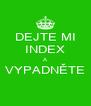 DEJTE MI INDEX A VYPADNĚTE  - Personalised Poster A4 size